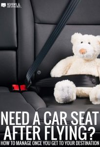 How to fly and rent a car with a child who needs a car seat.